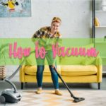 How to Vacuum Like a Pro (In 6 Easy Steps)