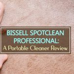 Bissell SpotClean Professional: A Portable Cleaner Review