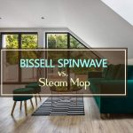 Bissell Spinwave vs. Steam Mop (+Flooring Guide)