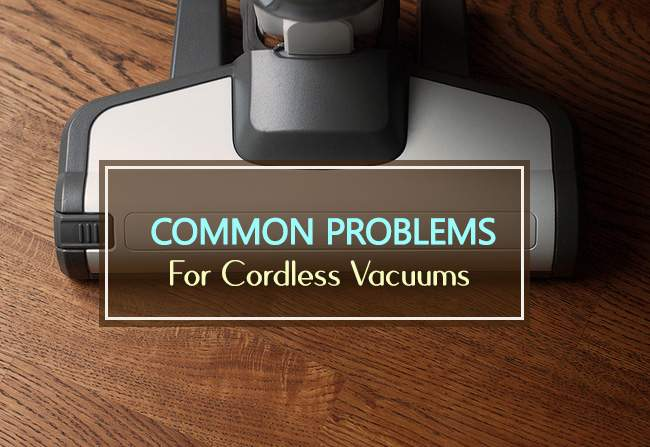 common problems for cordless vacuums