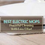 8 Best Electric Mops for Your Floor 2021