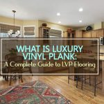 What Is Luxury Vinyl Plank: A Complete Guide to LVP Flooring