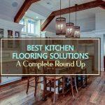 5 Best Kitchen Flooring Solutions 2021 - Complete Round Up