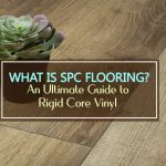 What is SPC Flooring? An Ultimate Guide to Rigid Core Vinyl