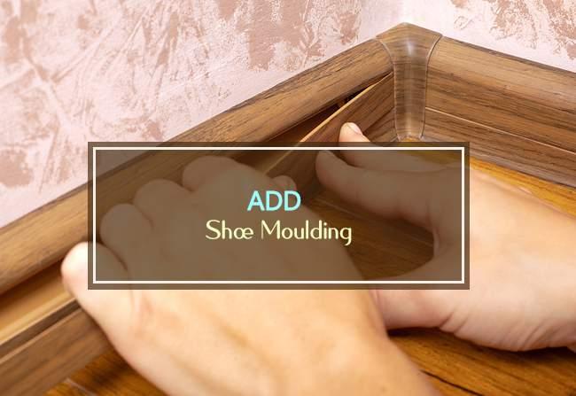 add shoe moulding