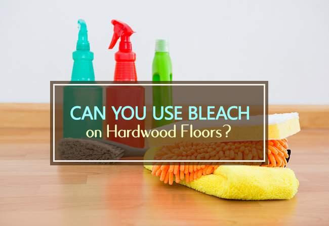 can you use bleach on hardwood floors