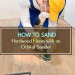 How to Sand Hardwood Floors with an Orbital Sander