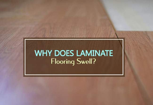 why does laminate flooring swell