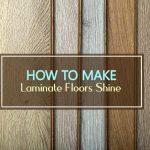 How to Make Laminate Floors Shine [In 3 Easy Steps!]