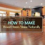 How to Make Wood Floors Shine Naturally