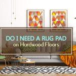 Do I Need a Rug Pad on Hardwood Floors?