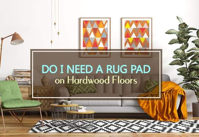 why I Need a Rug Pad on Hardwood Floors? best answer