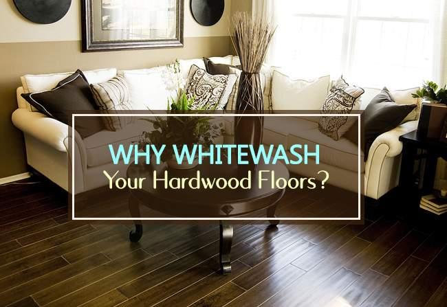 why whitewash your hardwood floors