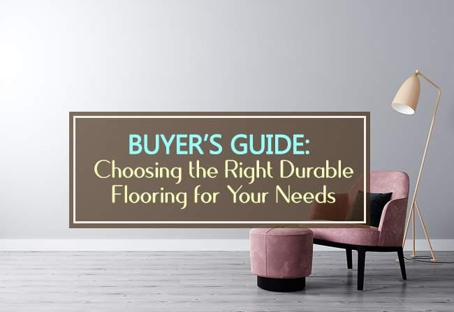 buyers guide choosing right durable flooring