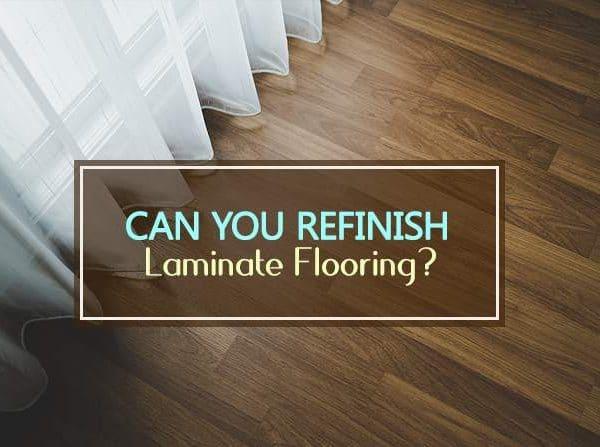 can you refinish laminate flooring