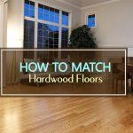 How to Match Hardwood Floors