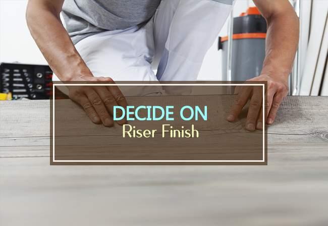 decide on riser finish