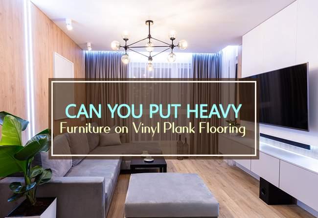 heavy furniture on vinyl plank flooring