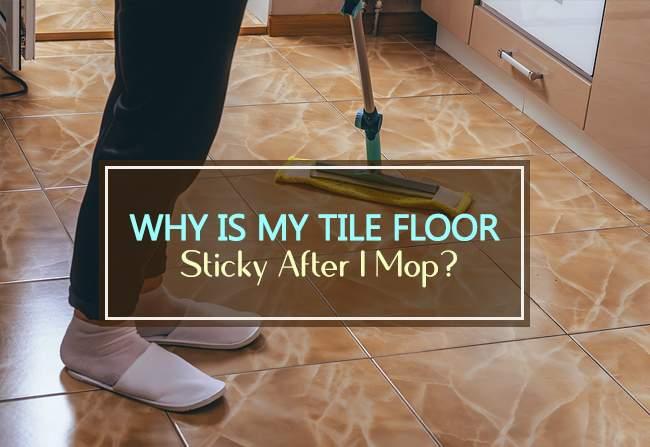 my tile floor sticky after i mop