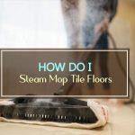 How Do I Steam Mop Tile Floors?