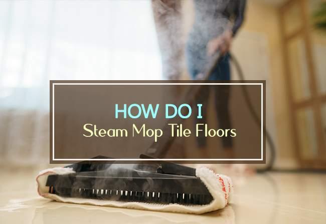 how do i steam mop tile flooring