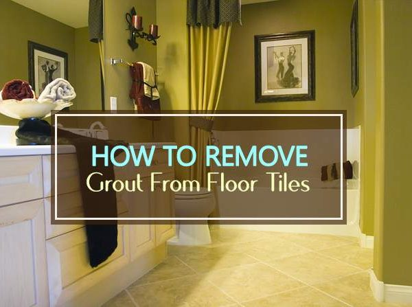 how to remove grout from floor tiles