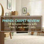 Phenix Carpet Review 2021: Best Styles, Pros, Cons & Costs