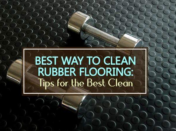 best way to clean rubber flooring